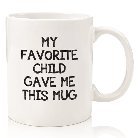 My Favorite Child Gave Me This Funny Coffee Mug - Best Mom & Dad Christmas Gifts - Gag Xmas Present Idea from Daughter, Son, Kids - Novelty Birthday Gift for Parents - Fun Cup for Men, Women, Him, Her - gift-siri