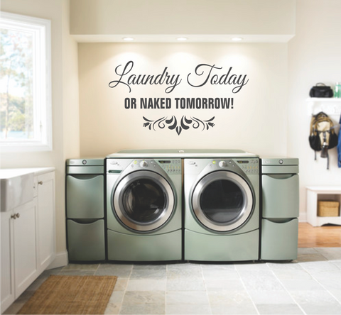 LAUNDRY TODAY- NAKED TOMORROW