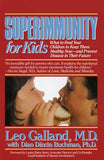 Superimmunity for Kids WHAT TO FEED YOUR CHILDREN TO KEEP THEM HEALTHY NOW, AND PREVENT DISEASE IN THEIR FUTURE By LEO GALLAND, M.D.