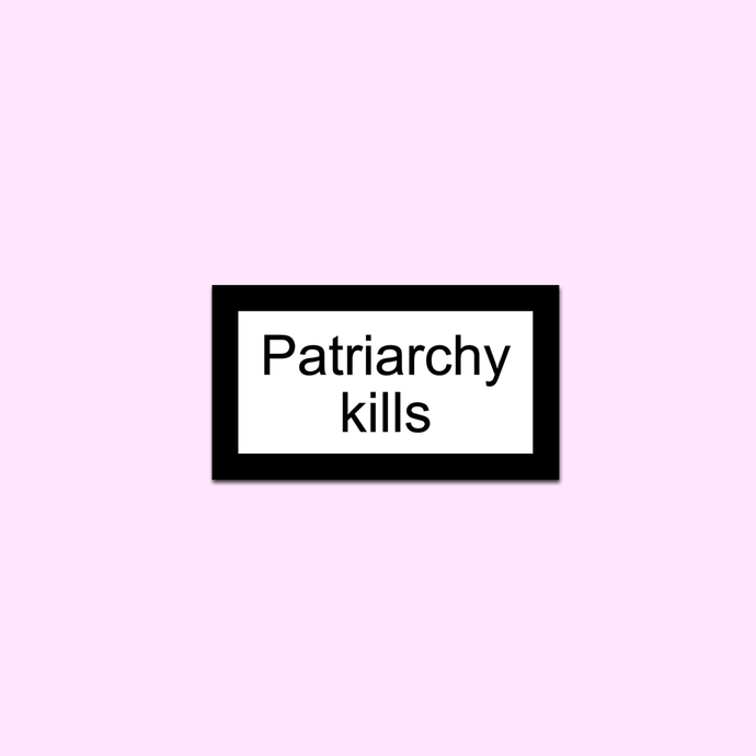 PATRIARCHY KILLS - STICKER