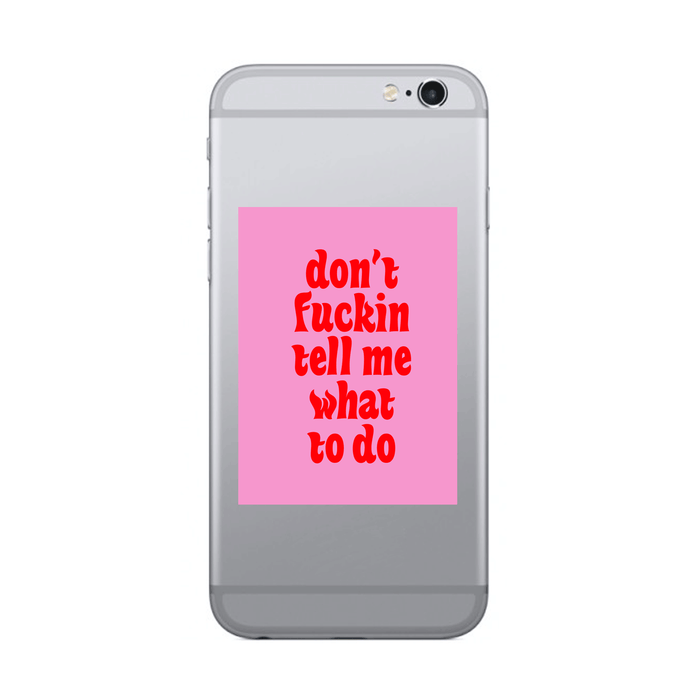 Don't f*ckin tell me what to do - pink - SELFIE STICKER