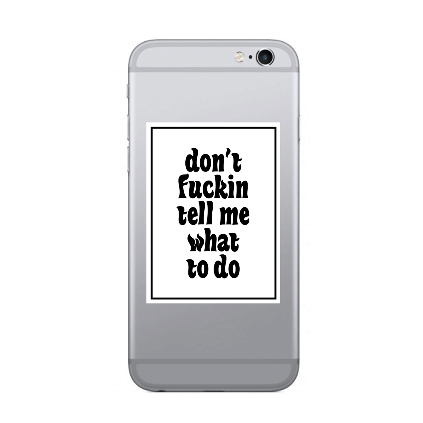 Don't f*ckin tell me what to do - white - SELFIE STICKER