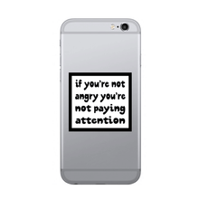 Load image into Gallery viewer, If you're not angry you're not paying attention - SELFIE STICKER