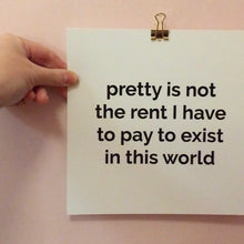 Load image into Gallery viewer, Pretty is not the rent I have to pay to exist in this world - stort vykort
