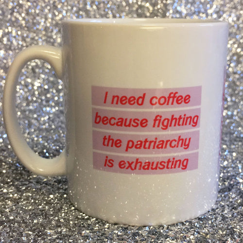 I need coffee because fighting the patriarchy is exhausting - Mugg
