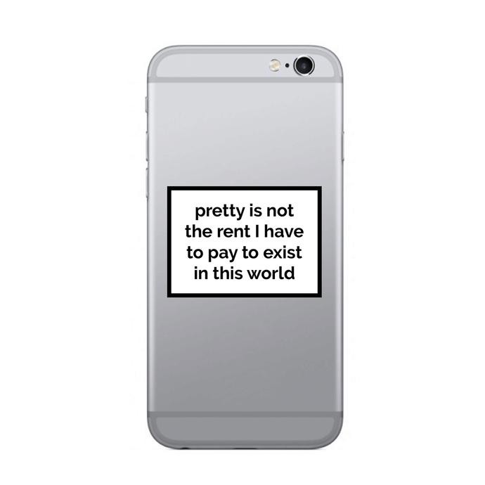 Pretty is not the rent I have to pay to exist in this world - SELFIE STICKER