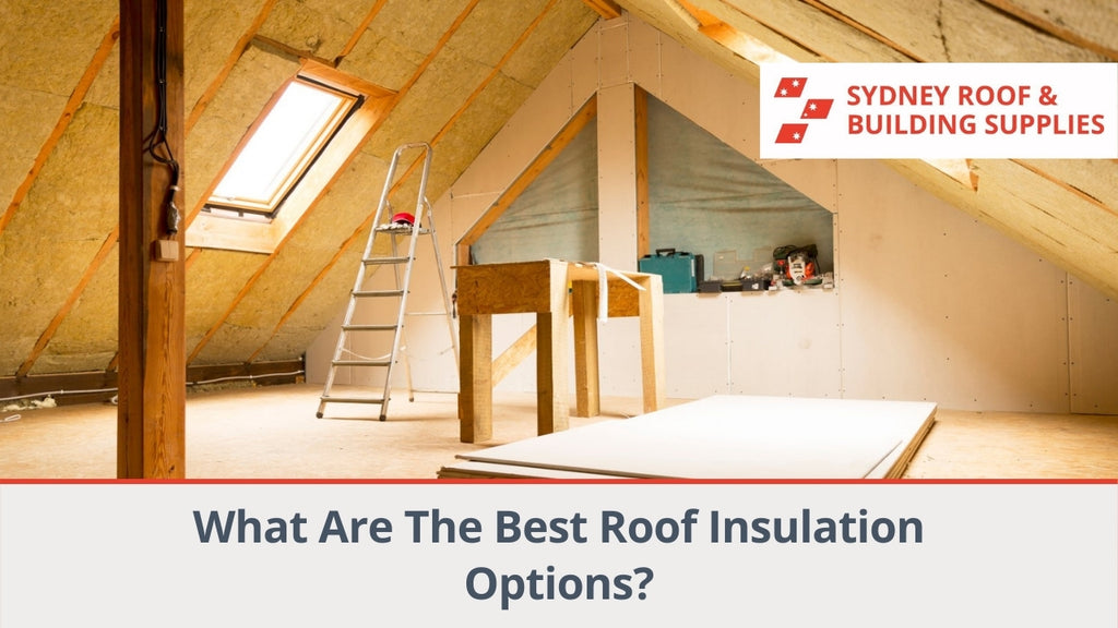 What Are The Best Roof Insulation Options?
