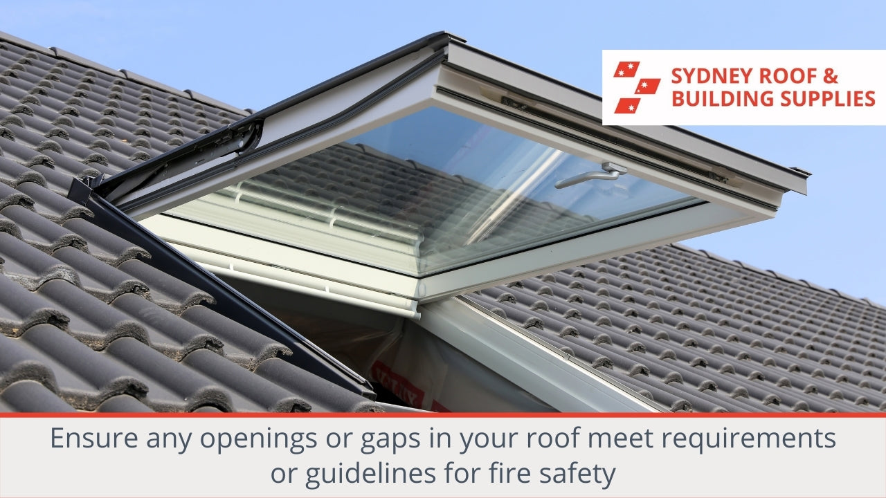 Ensure any openings or gaps in your roof meet requirements or guidelines for fire safety