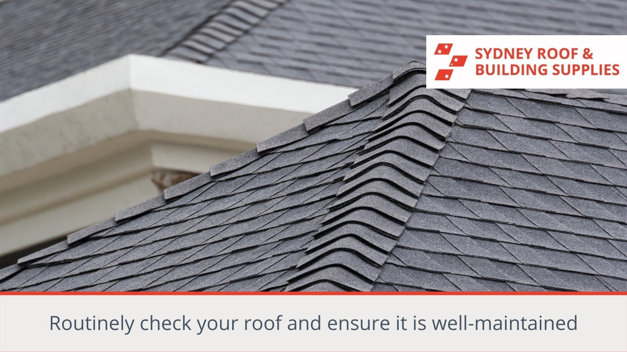 Routinely check your roof and ensure it is well-maintained