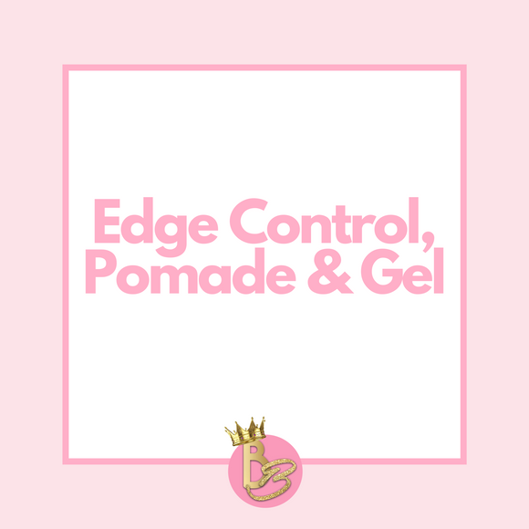 Edge Control, Pomade, & Gels
