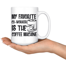 Load image into Gallery viewer, My Favorite Co-Workers is The Coffee Machine
