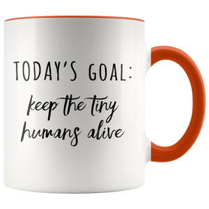 Today's Goal Keep the Tiny Humans Alive
