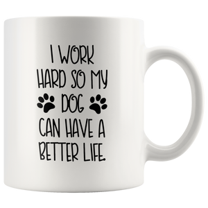 I Work Hard My Dog Can Have Better Life