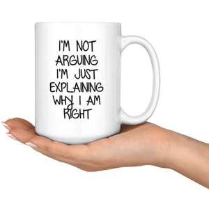 Retree Funny Mug - I'm Not Arguing I'm Explaining Why I'm Right