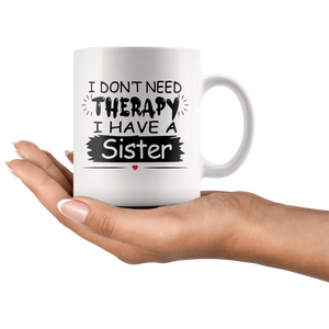 I Don't Need Therapy I Have a Sister