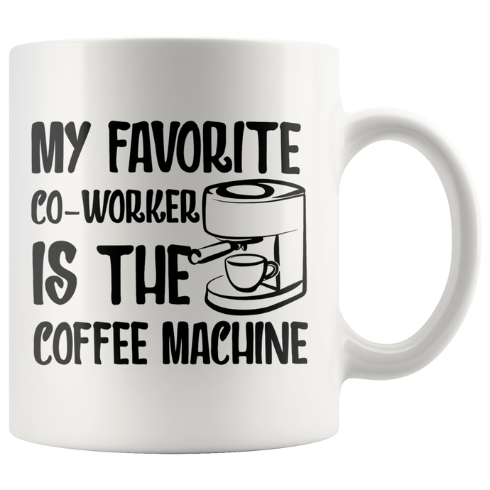 My Favorite Co-Workers is The Coffee Machine