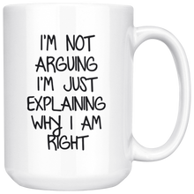 Load image into Gallery viewer, Retree Funny Mug - I'm Not Arguing I'm Explaining Why I'm Right