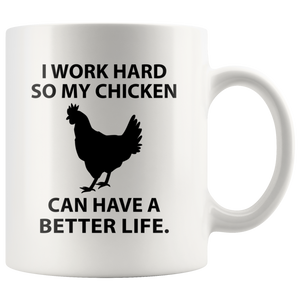 I work hard so my chicken can have a better life