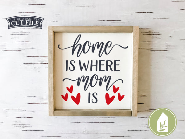 Home is Where Mom Is Cut Files, Mother's Day SVG Files