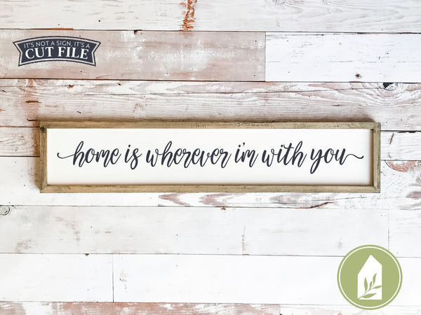 Home is Wherever I'm With You SVG Files, Skinny Sign Rustic Cut Files
