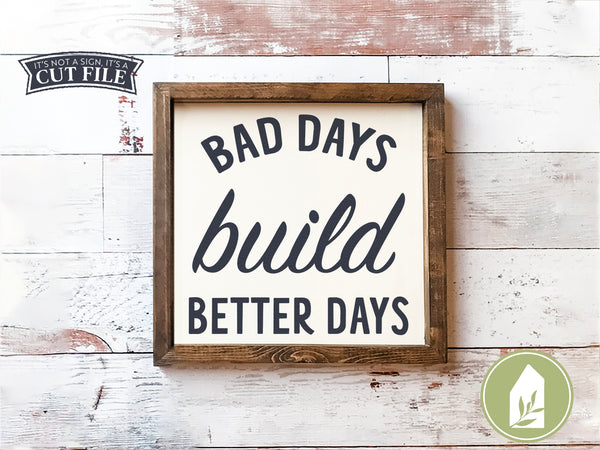 Bad Days Build Better Days SVG Files, Motivational SVG