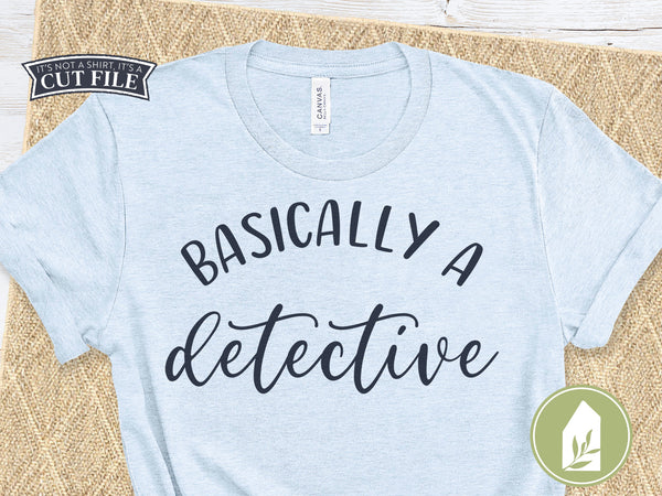 Basically A Detective SVG Files, T-Shirt Cutting Files