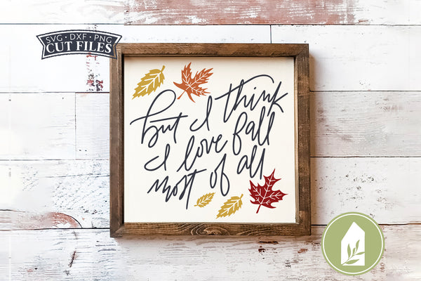 But I Think I Love Fall Most Of All SVG Files, Farmhouse Autumn SVG