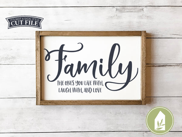 Family the Ones You Live With Laugh With and Love SVG Files