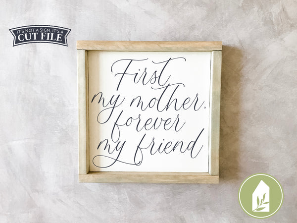 First My Mother Forever My Friend Cut Files, Mother's Day SVG Files