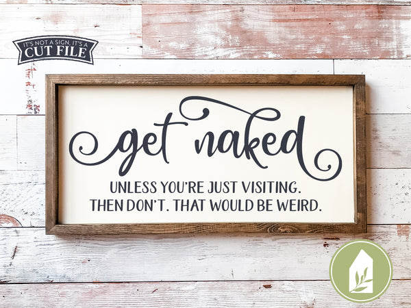 Get Naked Unless You're Just Visiting SVG Files, Funny Bathroom Cut Files