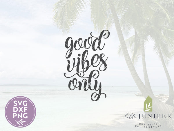 Good Vibes Only SVG Files, T-Shirt Cutting Files