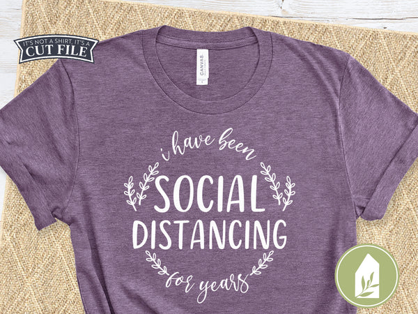I Have Been Social Distancing For Years SVG Files, T-Shirt Cutting Files
