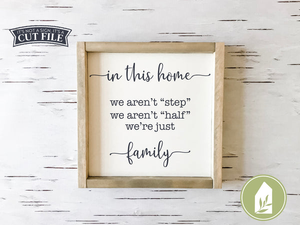 In This Home We Aren't Step, We Aren't Half, We're Just Family SVG Files, Blended Family Cut Files