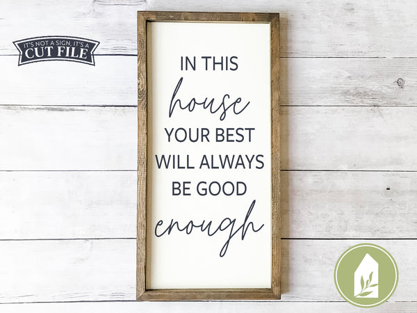 In This House Your Best Will Always Be Good Enough,  Farmhouse SVG Files