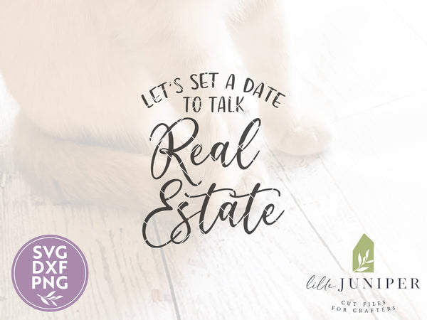 Let's Set a Date to Talk Real Estate SVG Files, Real Estate Agent Cutting Files