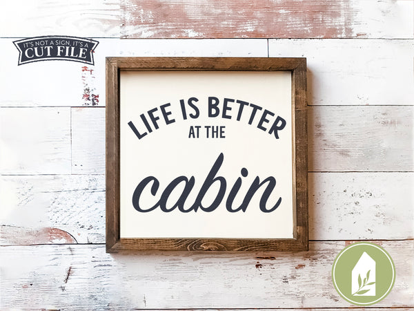 Life is Better at the Cabin SVG Files, Farmhouse Cut Files