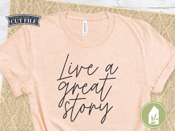 Live a Great Story SVG Files, T-Shirt Cutting Files