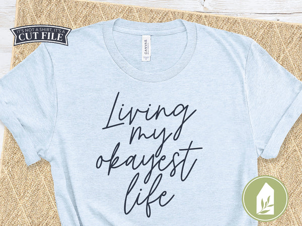 Living My Okayest Life SVG Files, Funny Shirt SVG