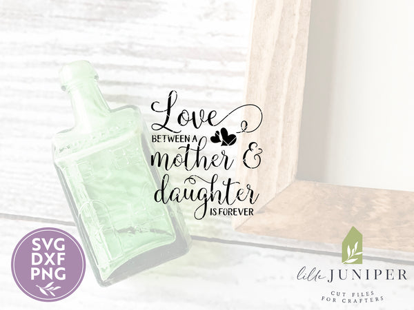 Love Between a Mother and Daughter is Forever SVG Files, Mother's Day Cutting Files