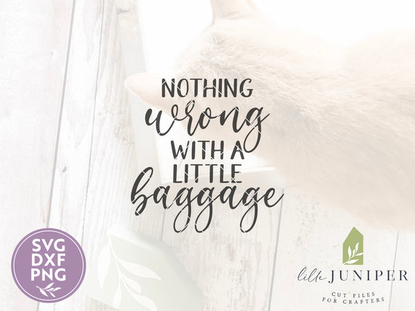 Nothing Wrong with a Little Baggage SVG Files, Funny Tote Bag Cut Files
