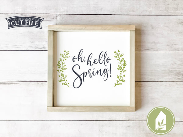 Oh Hello Spring SVG, Farmhouse Cutting Files