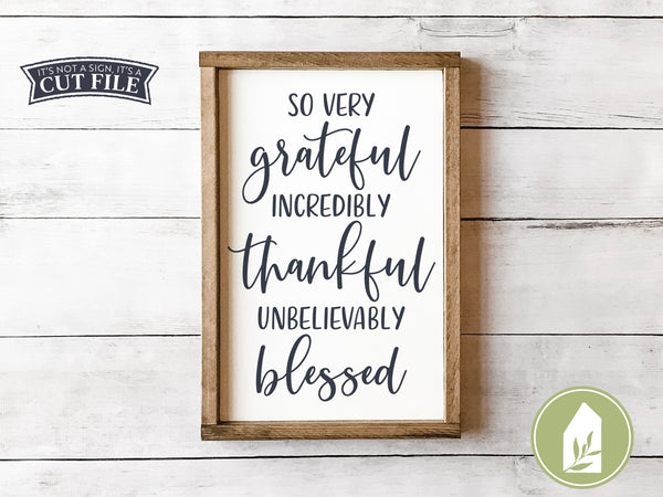 So Very Grateful, Incredibly Thankful, Unbelievably Blessed SVG Files, Farmhouse SVG