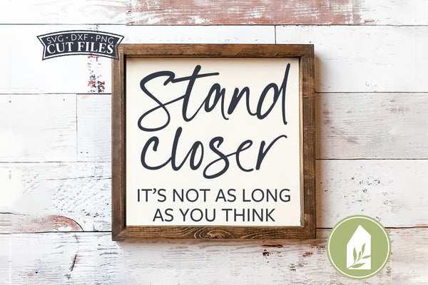 Stand Closer It's Not As Long As You Think SVG Files, Funny Bathroom SVG
