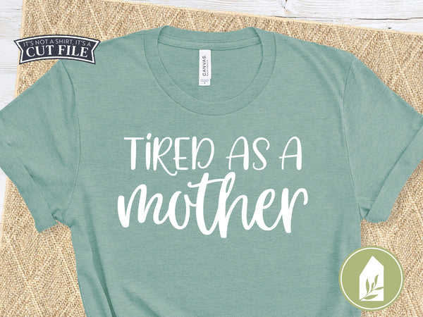 Tired as a Mother Cutting Files, Funny Mom Shirt SVG Files