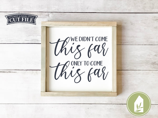 We Didn't Come This Far To Come This Far SVG Files, Motivational SVG