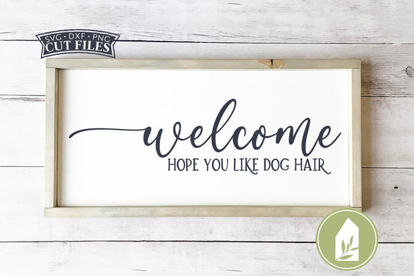 Welcome Hope You Like Dog Hair SVG Files, Farmhouse SVG