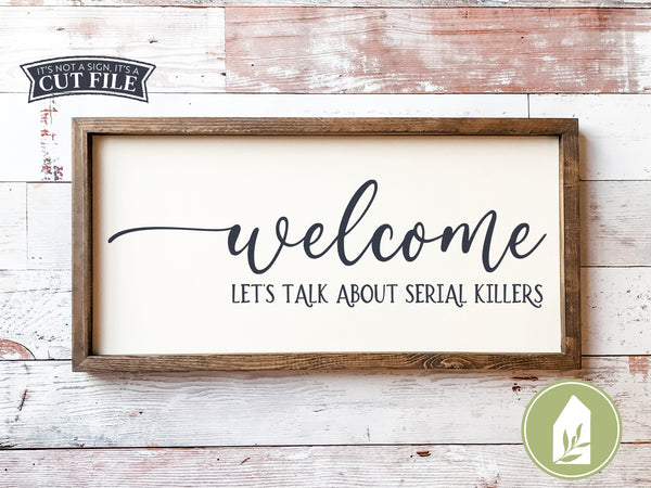 Welcome Let's Talk About Serial Killers SVG Files, True Crime Cut Files