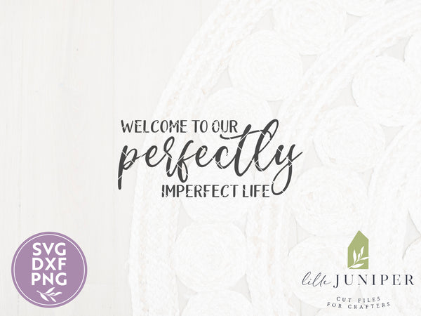 Welcome to our Perfectly Imperfect Life, Farmhouse SVG Files