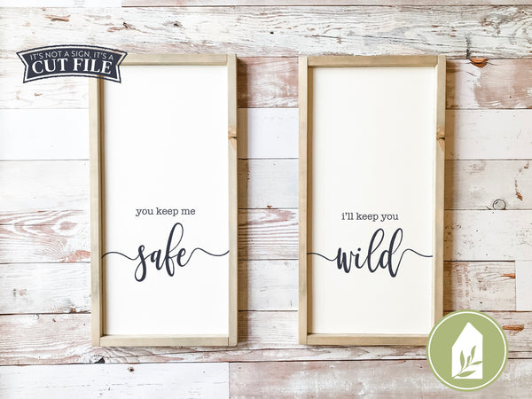 You Keep Me Safe, I'll Keep You Wild SVG Files, Romantic Cutting Files