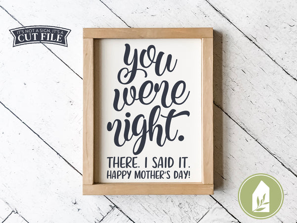 You Were Right SVG Files, Mother's Day Cutting Files
